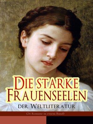 cover image of Die starke Frauenseelen der Weltliteratur (26 Romane in einem Band)