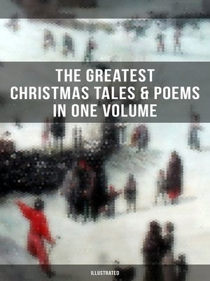 cover image of The Greatest Christmas Tales & Poems in One Volume (Illustrated)