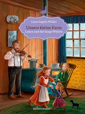 cover image of Unsere kleine Farm--Laura und der lange Winter (Bd. 5)