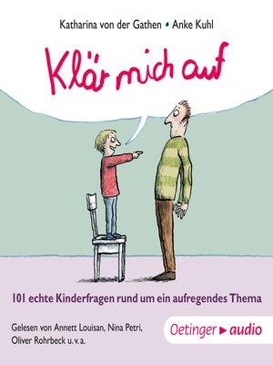 cover image of Klär mich auf. 101 echte Kinderfragen rund um ein aufregendes Thema