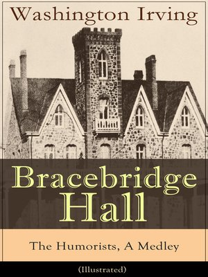 cover image of Bracebridge Hall--The Humorists, a Medley (Illustrated)