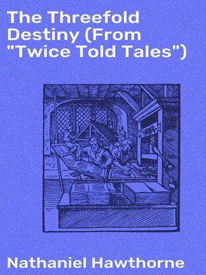 "cover image of The Threefold Destiny (From ""Twice Told Tales"")"