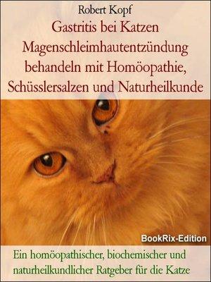 cover image of Gastritis bei Katzen Magenschleimhautentzündung behandeln mit Homöopathie, Schüsslersalzen und Naturheilkunde