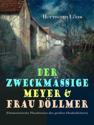 cover image of Der zweckmäßige Meyer & Frau Döllmer (Humoristische Plaudereien des großen Heidedichters)