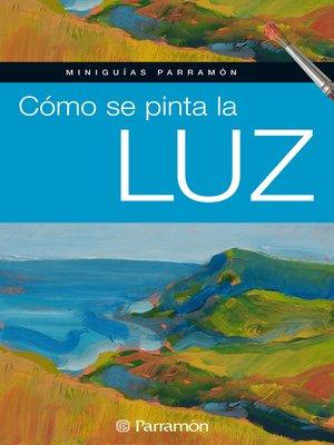 cover image of Cómo se pinta la luz