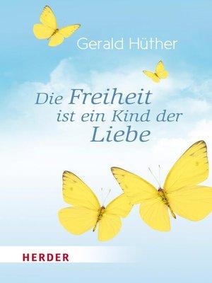 cover image of Die Freiheit ist ein Kind der Liebe--Die Liebe ist ein Kind der Freiheit