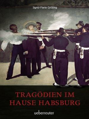 cover image of Tragödien im Hause Habsburg