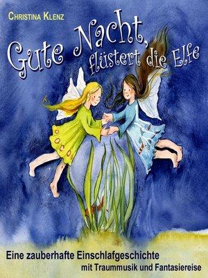 cover image of Gute Nacht flüstert die Elfe--Eine zauberhafte Einschlafgeschichte (Mit Traummusik & Fantasiereise)
