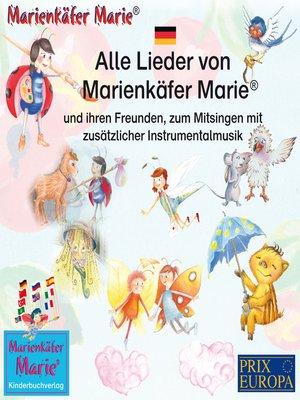 cover image of Alle Lieder von Marienkäfer Marie und ihren Freunden