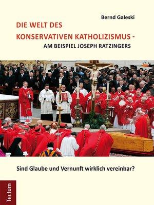 cover image of Die Welt des konservativen Katholizismus--am Beispiel Joseph Ratzingers