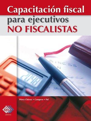 cover image of Capacitación fiscal para ejecutivos no fiscalistas 2017