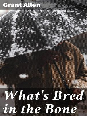 cover image of What's Bred in the Bone