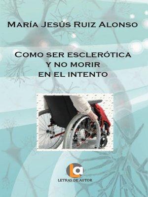 cover image of Como ser esclerótica y no morir en el intento