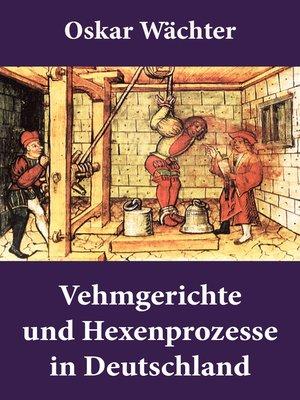 cover image of Vehmgerichte und Hexenprozesse in Deutschland