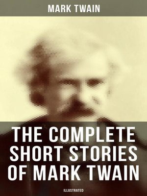 cover image of The Complete Short Stories of Mark Twain--190+ Humorous Tales & Sketches in One Edition (Illustrated)