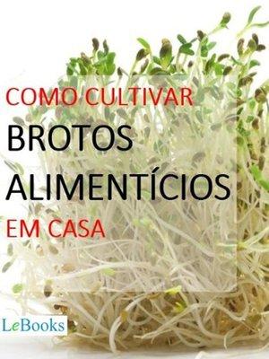 cover image of Como cultivar brotos alimentícios em casa