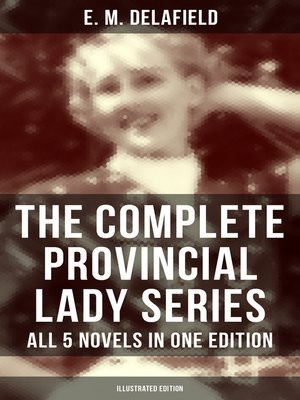 cover image of The Complete Provincial Lady Series--All 5 Novels in One Edition (Illustrated Edition)