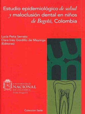 cover image of Estudio epidemiológico de salud y maloclusión dental en niños de Bogotá, Colombia