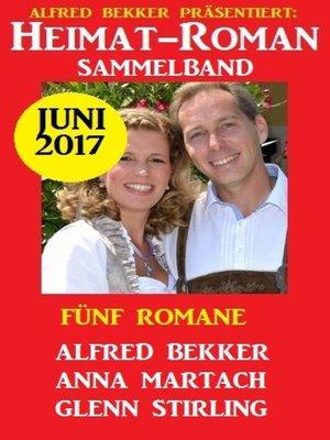 cover image of Heimatroman Sammelband Fünf Romane Juni 2017