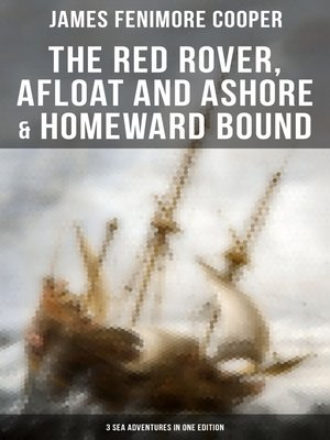 cover image of The Red Rover, Afloat and Ashore & Homeward Bound – 3 Sea Adventures in One Edition