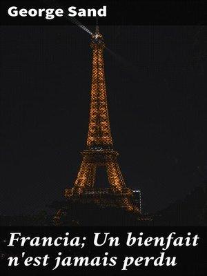 cover image of Francia; Un bienfait n'est jamais perdu