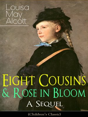 cover image of Eight Cousins & Rose in Bloom--A Sequel (Children's Classic)