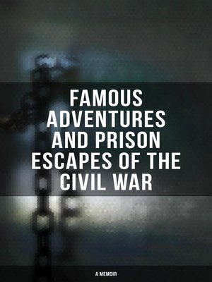cover image of Famous Adventures and Prison Escapes of the Civil War (A Memoir)