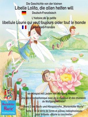 cover image of Die Geschichte von der kleinen Libelle Lolita, die allen helfen will. Deutsch-Französisch. / L'histoire de la petite libellule Laurie qui veut toujours aider tout le monde. Allemand-Francais.