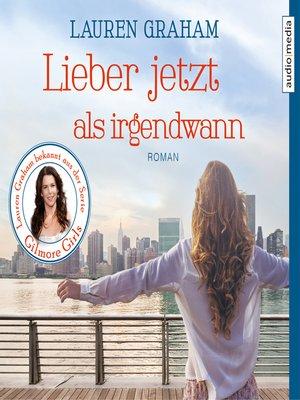cover image of Lieber jetzt als irgendwann