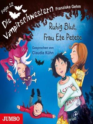 cover image of Die Vampirschwestern. Ruhig Blut, Frau Ete Petete