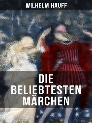 cover image of Die beliebtesten Märchen von Wilhelm Hauff