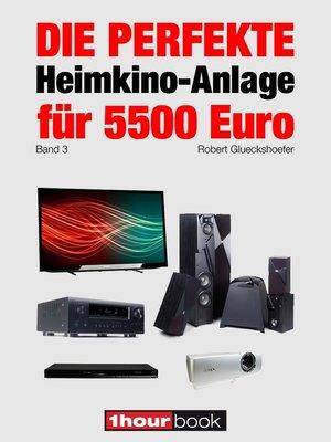 cover image of Die perfekte Heimkino-Anlage für 5500 Euro (Band 3)