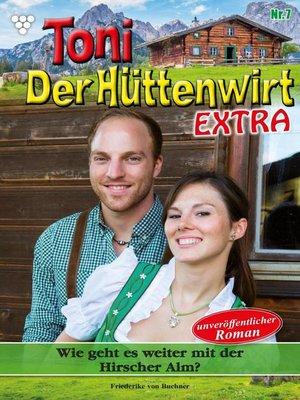 cover image of Toni der Hüttenwirt Extra 7 – Heimatroman