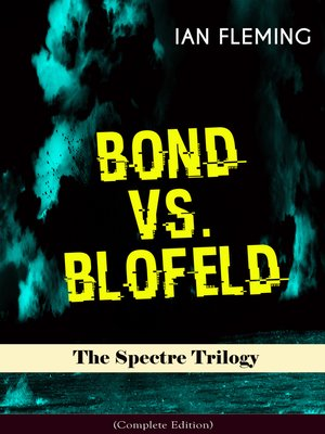 cover image of BOND VS. BLOFELD – the Spectre Trilogy (Complete Edition)