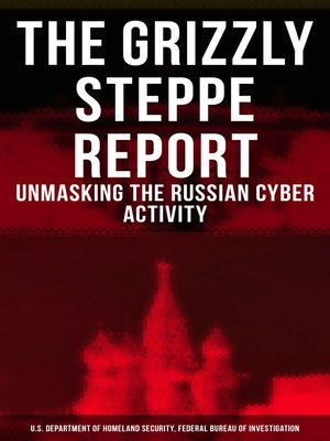 cover image of THE GRIZZLY STEPPE REPORT (Unmasking the Russian Cyber Activity)