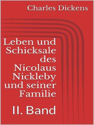 cover image of Leben und Schicksale des Nicolaus Nickleby und seiner Familie. II. Band