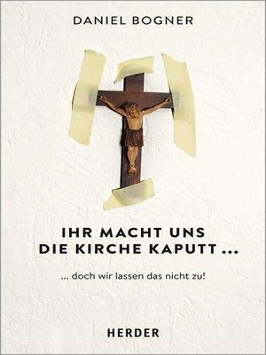 cover image of Ihr macht uns die Kirche kaputt...