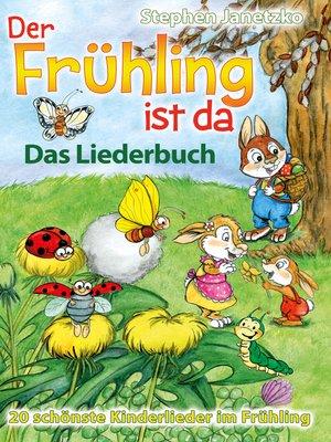 cover image of Der Frühling ist da--20 schönste Kinderlieder im Frühling