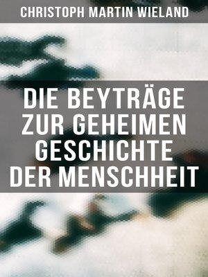 cover image of Die Beyträge zur geheimen Geschichte der Menschheit
