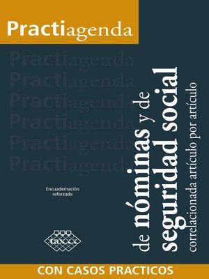cover image of Practiagenda de nóminas y de seguridad social correlacionada artículo por artículo con casos prácticos 2018