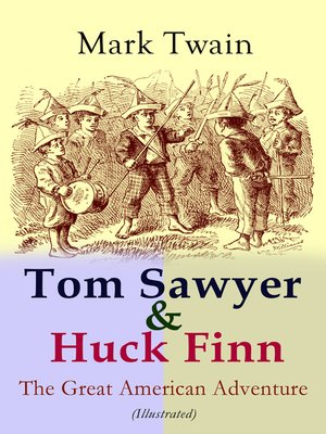 cover image of Tom Sawyer & Huck Finn – the Great American Adventure (Illustrated)