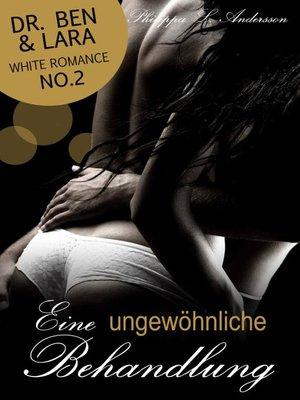 cover image of Eine ungewöhnliche Behandlung (Dr. Ben und Lara, White Romance No.2)