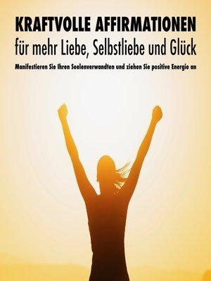 cover image of Kraftvolle Affirmationen für mehr Liebe, Selbstliebe und Glück