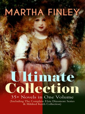 cover image of Martha Finley Ultimate Collection – 35+ Novels in One Volume (Including the Complete Elsie Dinsmore Series & Mildred Keith Collection)