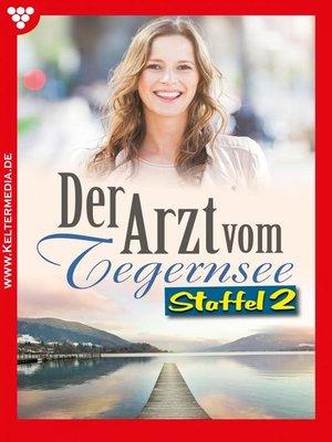 cover image of Der Arzt vom Tegernsee Staffel 2 – Arztroman