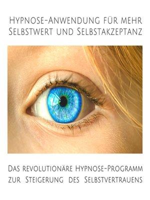 cover image of Hypnose-Anwendung für mehr Selbstwert und Selbstakzeptanz