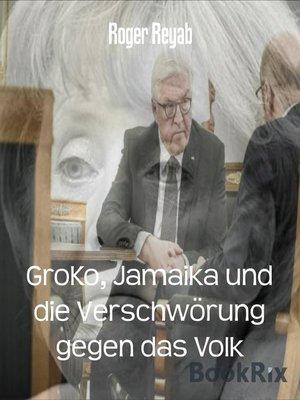 cover image of GroKo, Jamaika und die Verschwörung gegen das Volk