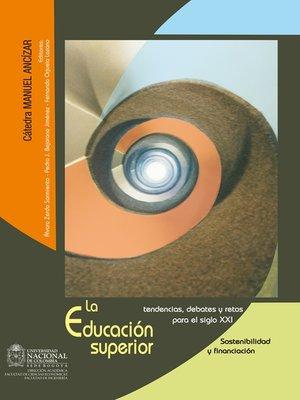 cover image of La educación superior. Tendencias, debates y retos para el siglo XXI