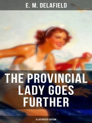 cover image of The Provincial Lady Goes Further (Illustrated Edition)