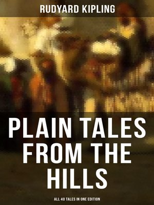cover image of PLAIN TALES FROM THE HILLS--All 40 Tales in One Edition